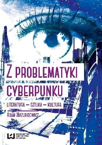 Okładka książki Z problematyki cyberpunku. Literatura - sztuka - kultura