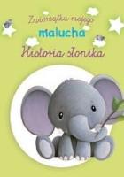 Historia słonika. Zwierzątka mojego malucha