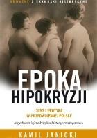 Epoka hipokryzji : seks i erotyka w przedwojennej Polsce