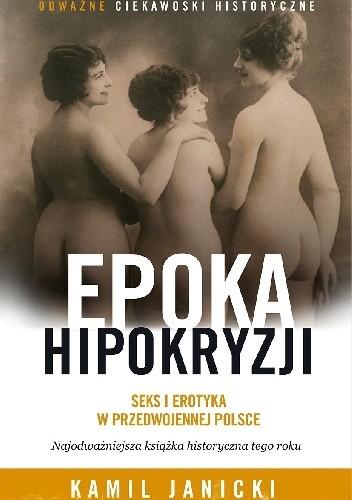 Okładka książki Epoka hipokryzji : seks i erotyka w przedwojennej Polsce