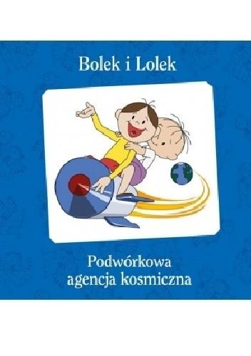 Okładka książki Bolek i Lolek. Podwórkowa Agencja Kosmiczna