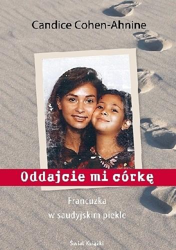 Okładka książki Oddajcie mi córkę. Francuzka w saudyjskim piekle