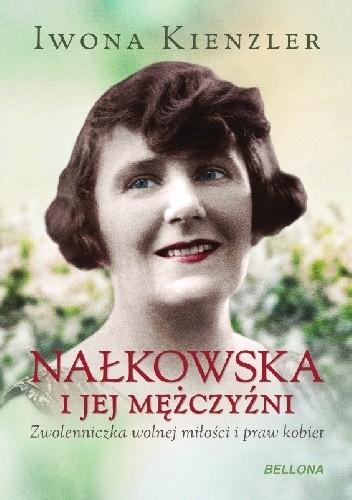 Okładka książki Nałkowska i jej mężczyźni. Zwolenniczka wolnej miłości i praw kobiet