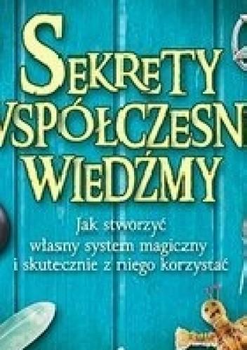 Okładka książki Sekrety współczesnej wiedźmy. Jak stworzyć własny system magiczny i skutecznie z niego korzystać