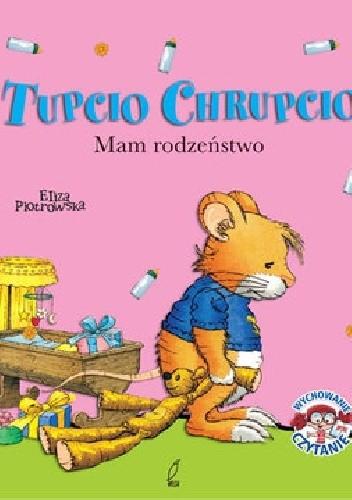 Okładka książki Tupcio Chrupcio. Mam rodzeństwo