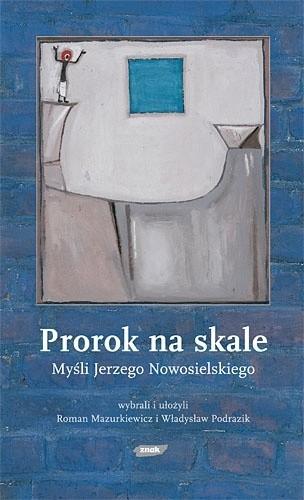 Okładka książki Prorok na skale. Myśli Jerzego Nowosielskiego
