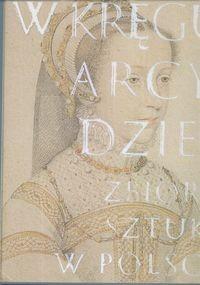 Okładka książki W kręgu arcydzieł. Zbiory sztuki w Polsce