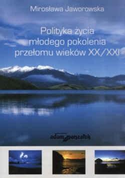 Okładka książki Polityka życia młodego pokolenia przełomu wieków XX/XXI