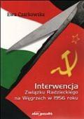 Okładka książki Interwencja związku Radzieckiego na Węgrzech w 1956 roku
