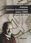 Okładka książki Polityka Gustawa Stresemanna wobec zSRR w latach 1923a1929
