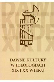 Okładka książki Dawne kultury w ideologiach XIX i XX wieku