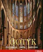 Okładka książki Gotyk. Architektura - Rzeźba - Malarstwo