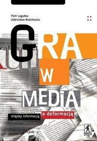 Okładka książki Gra w media. Między informacją a deformacją