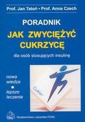 Okładka książki Jak zwyciężyć cukrzycę dla osób stosujących insulinę poradnik