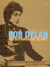 Okładka książki Bob Dylan Autostradą do sławy
