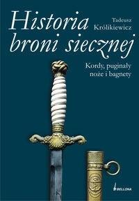 Okładka książki Historia broni siecznej. Kordy puginały noże i bagnety. Tom II