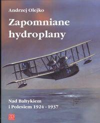 Okładka książki Zapomniane hydroplany. Nad Bałtykiem i Polesiem 1924-1937