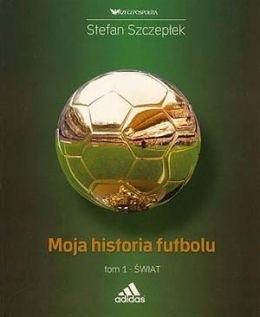 Okładka książki Moja historia futbolu. Tom 1:  Świat