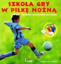 Okładka książki Szkoła gry w piłkę nożną. Fachowe wskazówki dla dzieci