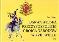 Okładka książki Jan Czop. Barwa wojska Rzeczypospolitej Obojga Narodów w XVIII wieku.