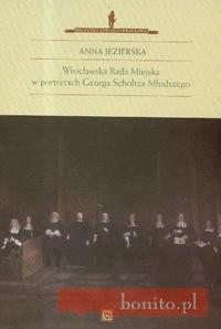 Okładka książki Wrocławska Rada Miejska w portretach Georga Scholtza Młodszego