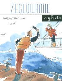 Okładka książki Żeglowanie. Etykieta /O obyczajach na pokładzie jachtu