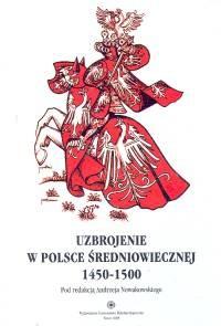 Okładka książki Uzbrojenie w Polsce średniowiecznej 1450-1500