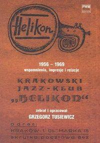 """Okładka książki Krakowski Jazz-Klub """"Helikon"""" 1956-1969. Wspomnienia, impresje i relacje"""