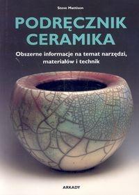 Okładka książki Podręcznik ceramika. Obszerne informacje na temat narzędzi, materiałów i technik