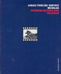 Okładka książki Prywatna historia kina polskiego