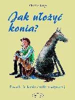 Okładka książki Jak ułożyć konia?