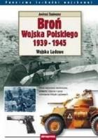 Broń Wojska Polskiego 1939-1945. Wojska Lądowe - zasieczny Andrzej