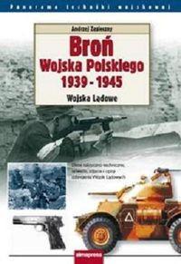 Okładka książki Broń Wojska Polskiego 1939-1945. Wojska Lądowe - zasieczny Andrzej