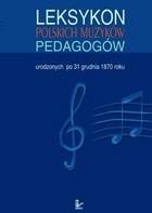Okładka książki Leksykon polskich muzyków pedagogów urodzonych po 31 grudnia 1870 roku
