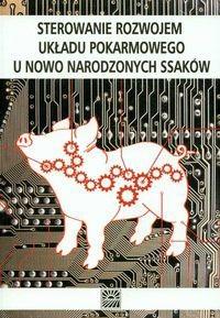 Okładka książki Sterowanie rozwojem układu pokarmowego u nowo narodzonych ssaków - zabielski Romuald (red.)