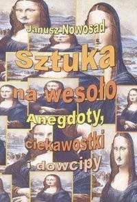 Okładka książki Sztuka na wesoło. Anegdoty, ciekawostki i dowcipy