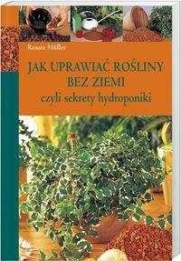 Okładka książki Jak uprawiać rośliny bez ziemi czyli sekrety hydroponiki