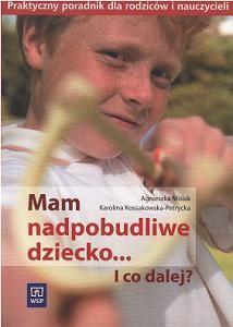 Okładka książki Mam nadpobudliwe dziecko i co dalej poradnik dla rodziców i nauczycieli