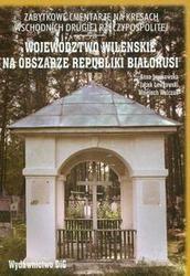 Okładka książki Zabytkowe cmentarze na kresach wschodnich drugiej Rzeczypospolite. Województwo wileńskie na obszarze Republiki Białorusi