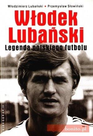 Okładka książki Włodek Lubański. Legenda polskiego futbolu