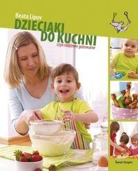 Okładka książki Dzieciaki do kuchni czyli rodzinne gotowanie