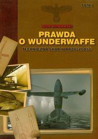 Okładka książki Prawda o Wunderwaffe tom 1