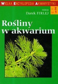 Okładka książki Rośliny w akwarium Wielka encyklopedia akwarystyki cz.2