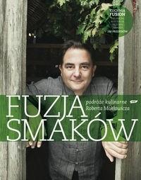 Okładka książki Fuzja smaków. Podróże kulinarne Roberta Makłowicza