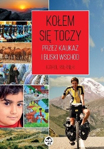 Okładka książki Kołem się toczy. Przez Kaukaz i Bliski Wschód.