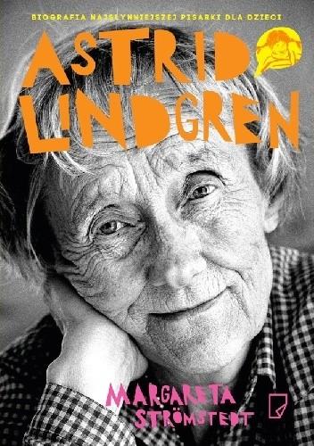 Okładka książki Astrid Lindgren. Opowieść o życiu i twórczości