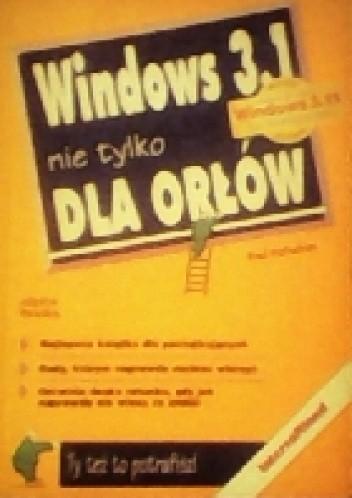 Okładka książki Windows 3.1 nie tylko dla orłów