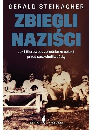 Okładka książki Zbiegli naziści. Jak hitlerowscy zbrodniarze uciekli przed sprawiedliwością