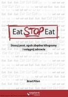 Eat Stop Eat. Stosuj post, zgub zbędne kilogramy i osiągnij zdrowie