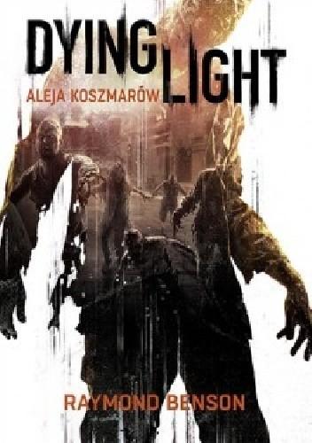 Okładka książki Dying Light. Aleja koszmarów